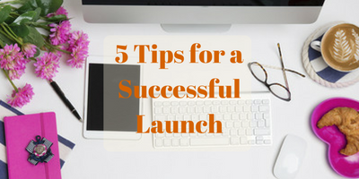 5 Tips for a Successful Launch